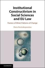 Institutional Constructivism in Social Sciences and EU Law by Dora Kostakopoulou