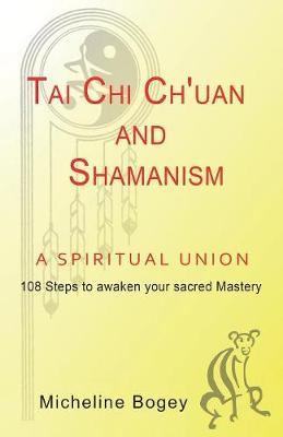 Tai Chi Ch'uan and Shamanism a Spiritual Union by Micheline Bogey