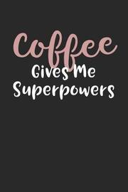 Coffee Gives Me Superpowers by Active Imagination Journals