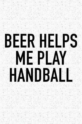 Beer Helps Me Play Handball by Getthread Handball Journals
