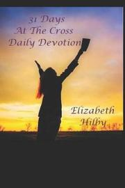 31 Days At The Cross by Elizabeth Hilby