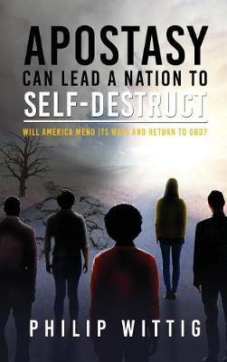 Apostasy Can Lead a Nation to Self-Destruct by Philip Wittig image