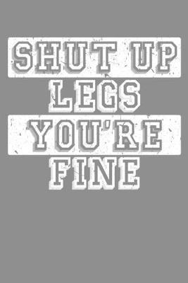 Shut Up Legs You're Fine by Tsexpressive Publishing