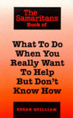 The Samaritans Book of What to Do When You Really Want to Help But Don't Know How by Susan Quilliam image
