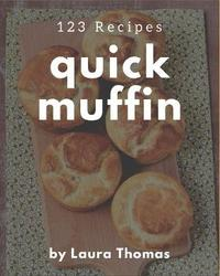123 Quick Muffin Recipes by Laura Thomas