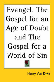 Evangel: The Gospel for an Age of Doubt and The Gospel for a World of Sin by Henry Van Dyke image