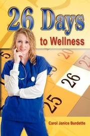 26 Days to Wellness by Carol Janice Burdette image