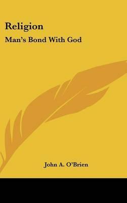 Religion: Man's Bond With God by John A. O'Brien image
