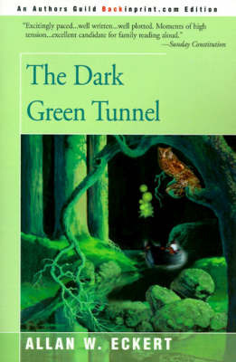 The Dark Green Tunnel by Allan W Eckert