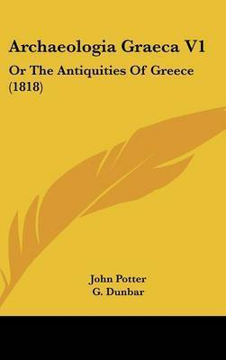 Archaeologia Graeca V1: Or the Antiquities of Greece (1818) by John Potter, ten Ten Ten