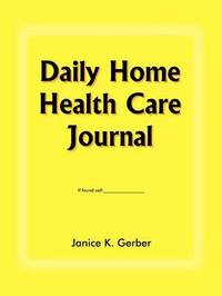 Daily Home Health Care Journal by Janice K. Gerber