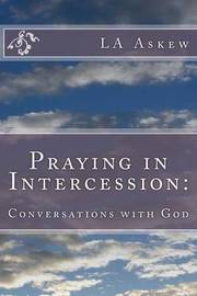 Praying in Intercession: Conversations with God by L a Askew image