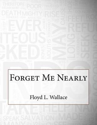 Forget Me Nearly by Floyd L Wallace