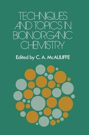 Techniques and Topics in Bioinorganic Chemistry by C.A. McAuliffe