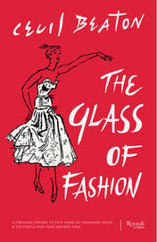 Glass of Fashion : A Personal History of Fifty Years of Changing Tastes and the People Who Have Inspired Them by Cecil Beaton