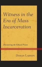Witness in the Era of Mass Incarceration by Doran Larson image