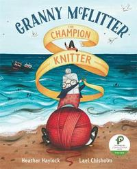 Granny McFlitter, the Champion Knitter by Heather Haylock
