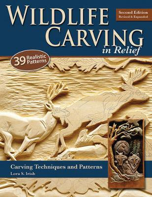 Wildlife Carving in Relief, 2nd Edn Rev and Exp by Lora S. Irish