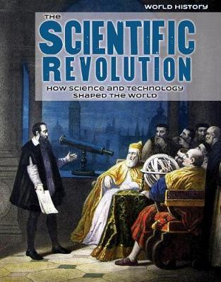 The Scientific Revolution: How Science and Technology Shaped the World by Caroline Kennon