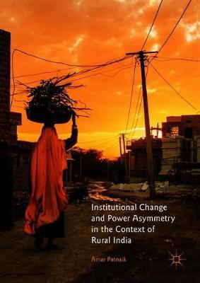 Institutional Change and Power Asymmetry in the Context of Rural India by Amar Patnaik image