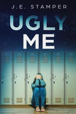 Ugly Me by J E Stamper