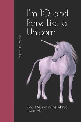 I'm 10 and Rare Like a Unicorn by Blue Moon Innovations