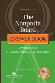 The Nonprofit Board Answer Book: A Practical Guide for Board Members and Chief Executives by Boardsource