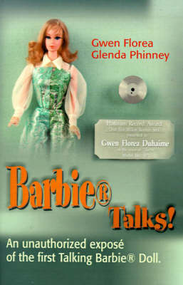 Barbie Talks!: An Expose' of the First Talking Barbie Doll. the Humorous and Poignant Adventures of Two Former Mattel Toy Designers. by Gwen Florea image