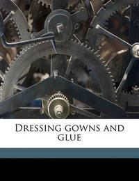 Dressing Gowns and Glue by Lance Sieveking