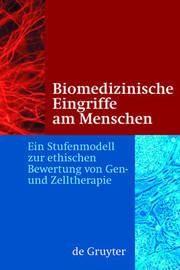Biomedical Intervention in Humans. a Stage Model for the Ethical Assessment of Gene and Cell Therapy by et al