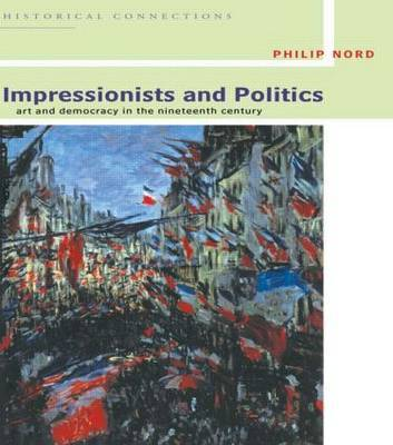 Impressionists and Politics by Philip G. Nord image