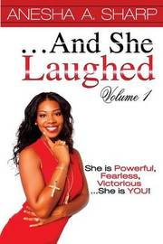 ...and She Laughed Volume I by Anesha a Sharp
