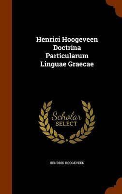 Henrici Hoogeveen Doctrina Particularum Linguae Graecae by Hendrik Hoogeveen image