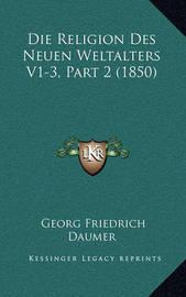 Die Religion Des Neuen Weltalters V1-3, Part 2 (1850) by Georg Friedrich Daumer