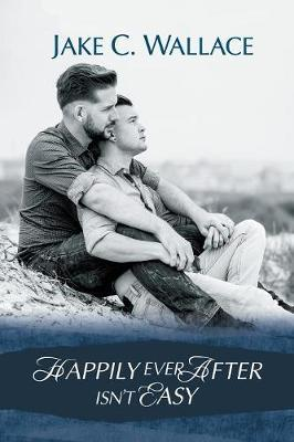 Happily Ever After Isn't Easy by Jake C Wallace