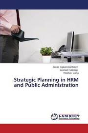 Strategic Planning in Hrm and Public Administration by Kipkemboi Rotich Jacob