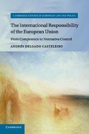 The International Responsibility of the European Union by Andres Delgado Casteleiro