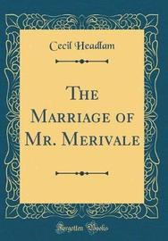 The Marriage of Mr. Merivale (Classic Reprint) by Cecil Headlam image