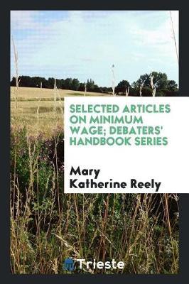 Selected Articles on Minimum Wage; Debaters' Handbook Series by Mary Katherine Reely