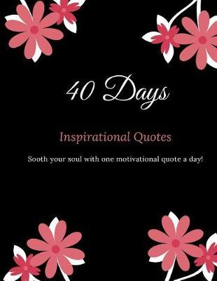 40 Days Inspirational Quotes Sooth your Soul with One Motivational Quote a Day by Marinova Journals
