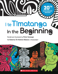 I Te Tīmatanga / In The Beginning 20th Anniversary Edition by Peter Gossage