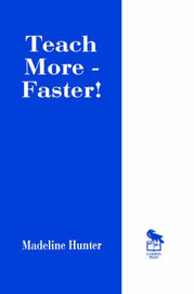 Teach More -- Faster! by Madeline Hunter