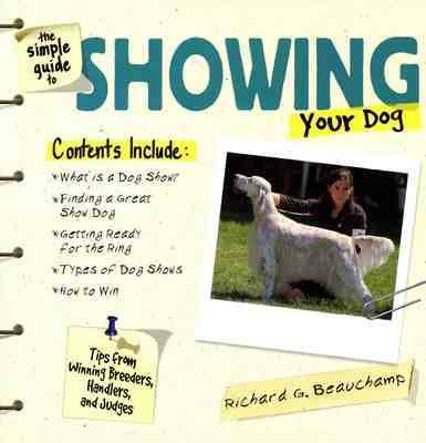 The Simple Guide to Showing Your Dog by Richard G Beauchamp image