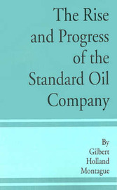 The Rise and Progress of the Standard Oil Company by Gilbert Holland Montague image