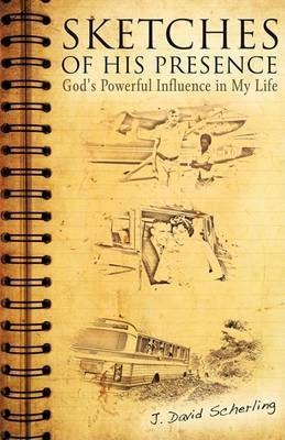 Sketches of His Presence by J. David Scherling image