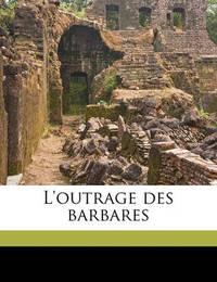 L'Outrage Des Barbares by Pierre Loti