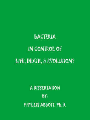 Bacteria In Control Of Life, Death, & Evolution? by Phyllis Abbott