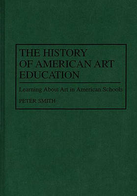 The History of American Art Education by Peter Smith