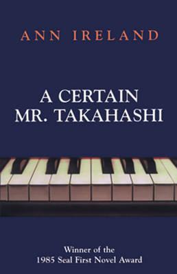 A Certain Mr. Takahashi by Ann Ireland