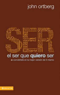 El Ser Que Quiero Ser by John Ortberg image